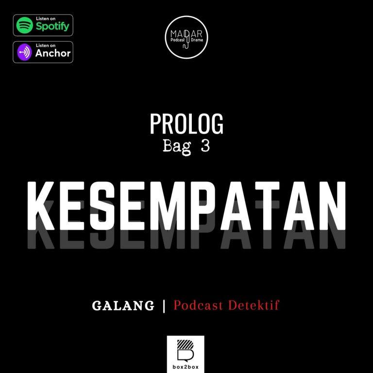 """GALANG S2: Prolog Bag 3 – """"KESEMPATAN"""""""