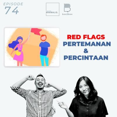 74. RED FLAGS Pertemanan & Percintaan